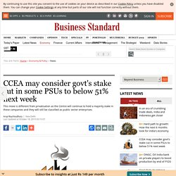 CCEA may consider govt's stake cut in some PSUs to below 51% next week