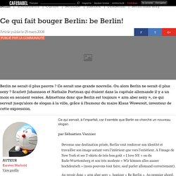 Ce qui fait bouger Berlin: be Berlin!