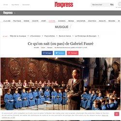Ce qu'on sait (ou pas) de Gabriel Fauré - lexpress.fr