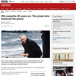 IRA ceasefire 20 years on: The priest who brokered the peace