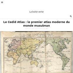 Le Cedid Atlas : le premier atlas moderne du monde musulman