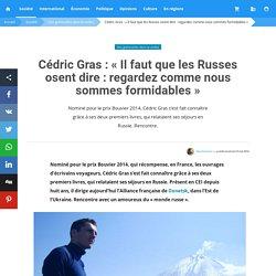 Cédric Gras : « Il faut que les Russes osent dire : regardez comme nous sommes formidables »