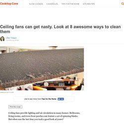 Ceiling fans can get nasty. Look at 8 awesome ways to clean them