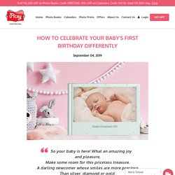How to Celebrate Your Baby's First Birthday Differently - Picsy