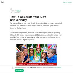 How To Celebrate Your Kid's 10th Birthday – giftjaipur – Medium
