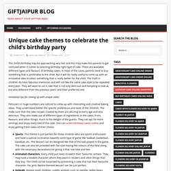 Unique cake themes to celebrate the child's birthday party – GiftJaipur Blog