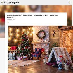 Eco Friendly Ideas To Celebrate This Christmas With Candle And Cardboard