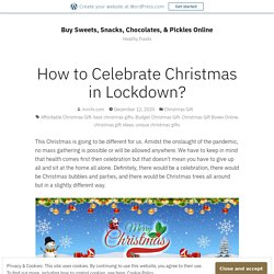 How to Celebrate Christmas in Lockdown? – Buy Sweets, Snacks, Chocolates, & Pickles Online