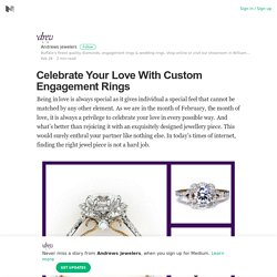 Celebrate Your Love With Custom Engagement Rings