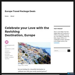 Celebrate your Love with the Ravishing Destination, Europe