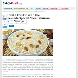 Celebrate This Eid with the Homemade Special Sheer Khurma
