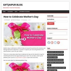 How to Celebrate Mother's Day – GiftJaipur Blog