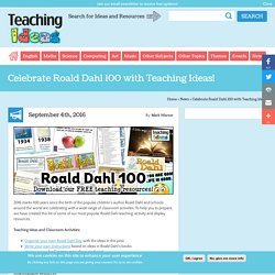 Celebrate Roald Dahl 100 With Teaching Ideas!