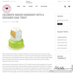 Celebrate Makar Sankranti With A Designer Cake Treat