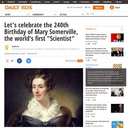 """Let's celebrate the 240th Birthday of Mary Somerville, the world's first """"Scientist"""""""