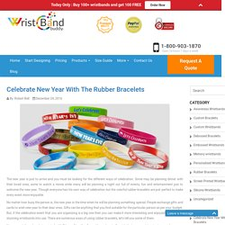 Celebrate New Year With The Rubber Bracelets