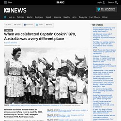When we celebrated Captain Cook in 1970, Australia was a very different place