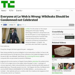 Everyone at Le Web is Wrong: Wikileaks Should be Condemned not Celebrated
