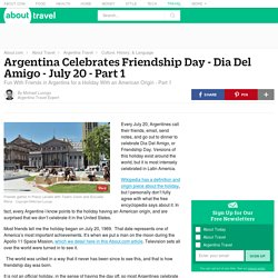 Argentina Celebrates Friendship Day - Dia Del Amigo - July 20 - Part 1