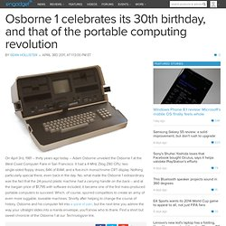 Osborne 1 celebrates its 30th birthday, and that of the portable computing revolution
