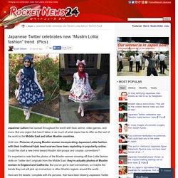 "Japanese Twitter celebrates new ""Muslim Lolita fashion"" trend【Pics】"