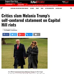 Critics slam Melania Trump's self-centered statement on Capitol Hill riots - Raw Story - Celebrating 16 Years of Independent Journalism