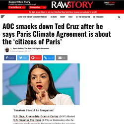 AOC smacks down Ted Cruz after he says Paris Climate Agreement is about the 'citizens of Paris' - Raw Story - Celebrating 16 Years of Independent Journalism