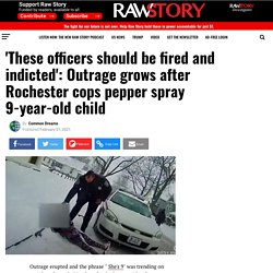 'These officers should be fired and indicted': Outrage grows after Rochester cops pepper spray 9-year-old child - Raw Story - Celebrating 16 Years of Independent Journalism