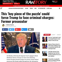 This 'key piece of the puzzle' could force Trump to face criminal charges: Former prosecutor - Raw Story - Celebrating 16 Years of Independent Journalism