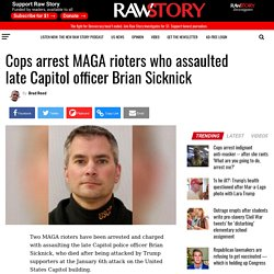 Cops arrest MAGA rioters who assaulted late Capitol officer Brian Sicknick - Raw Story - Celebrating 16 Years of Independent Journalism