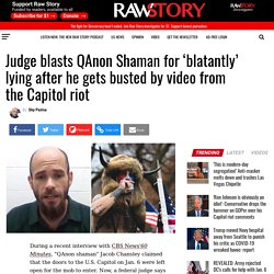 Judge blasts QAnon Shaman for 'blatantly' lying after he gets busted by video from the Capitol riot - Raw Story - Celebrating 16 Years of Independent Journalism