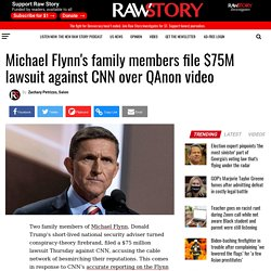 Michael Flynn's family members file $75M lawsuit against CNN over QAnon video - Raw Story - Celebrating 16 Years of Independent Journalism