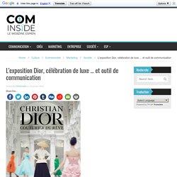 L'exposition Dior, célébration de luxe … et outil de communication - COMinside