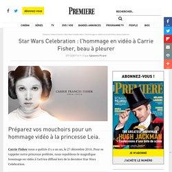 Star Wars Celebration: l'hommage en vidéo à Carrie Fisher, beau à pleurer