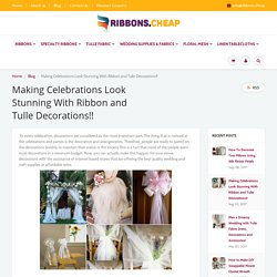 Making Celebrations Look Stunning With Ribbon and Tulle Decorations!! – Ribbons Cheap