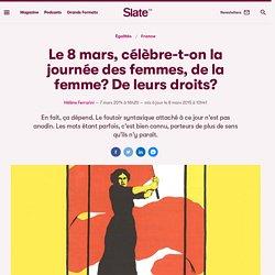 Le 8 mars, célèbre-t-on la journée des femmes, de la femme? De leurs droits?