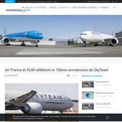Air France et KLM célèbrent le 15ème anniversaire de SkyTeam