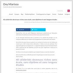 40 célébrités devenues riches sans école, sans diplôme et sans longues études - Ony Miarisoa