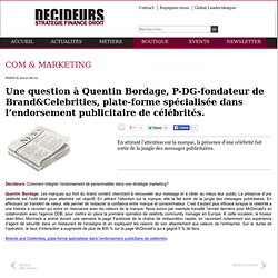 Une question à Quentin Bordage, P-DG-fondateur de Brand&Celebrities, plate-forme spécialisée dans l'endorsement publicitaire de célébrités.