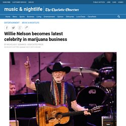 Willie Nelson becomes latest celebrity in marijuana business