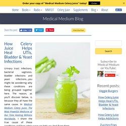 How Celery Juice Helps Heal UTIs, Bladder & Yeast Infections
