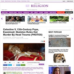 Celestine V, 13th-Century Pope, Examined; Skeleton Rules Out Murder By Head Trauma (PHOTOS)