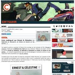 Livre making-of sur Ernest & Célestine (et Gabrielle et Benjamin et Didier et Daniel et les autres...)