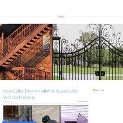 How Cellar Door Installation Queens Add Years to Property