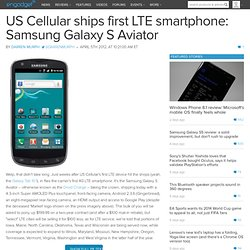 US Cellular ships first LTE smartphone: Samsung Galaxy S Aviator