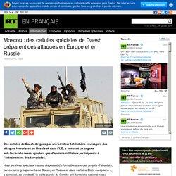 Moscou : des cellules spéciales de Daesh préparent des attaques en Europe et en Russie