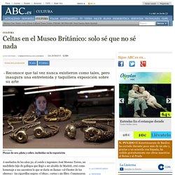 Celtas en el Museo Británico: solo sé que no sé nada