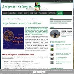Motifs Celtiques à connaître et créer (D.Balade) - Escapades Celtiques