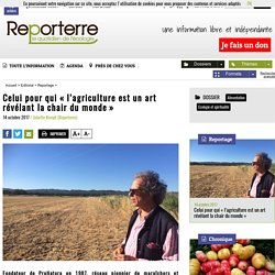 Celui pour qui «l'agriculture est un art révélant la chair du monde»