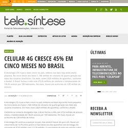 Celular 4G cresce 45% em cinco meses no Brasil